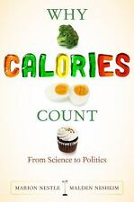 Why Calories Count: From Science to Politics (California Studies in Food and Cul