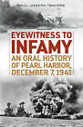 Eyewitness to Infamy: An Oral History of Pearl Harbor, December 7, 1941 by Paul Joseph Travers (Paperback, 2016)