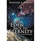 From Eden Back to Eternity: Holy Warfare by Rudolph a Whyte (Paperback / softback, 2013)