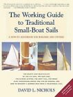 The Working Guide to Traditional Small-Boat Sails: A How-To Handbook for Owners and Builders by David L Nichols (Paperback / softback, 2014)