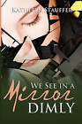 We See in a Mirror Dimly by Kathleen Stauffer (Paperback / softback, 2009)