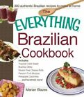 The Everything Brazilian Cookbook: Includes Tropical Cobb Salad, Brazilian Bbq, Gluten-Free Cheese Rolls, Passion Fruit Mousse, Pineapple Caipirinha ... and Hundreds More! by Marian Blazes (Paperback, 2014)