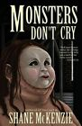 Monsters Don't Cry by Shane McKenzie (Paperback / softback, 2015)