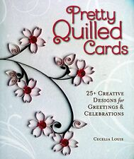 Pretty Quilled Cards : 25+ Creative Designs for Greetings and Celebrations by Cecelia Louie (2014, Paperback)