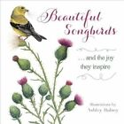 Beautiful Songbirds: ...and the joy they inspire by Ashley Halsey (Hardback, 2016)