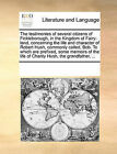 The Testimonies of Several Citizens of Fickleborough, in the Kingdom of Fairy-Land, Concerning the Life and Character of Robert Hush, Commonly Called, Bob. to Which Are Prefixed, Some Memoirs of the Life of Charity Hush, the Grandfather, ... by Multiple Contributors (Paperback / softback, 2010)