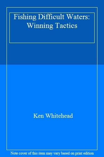 Fishing Difficult Waters: Winning Tactics By Ken Whitehead