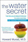 The Water Secret: The Cellular Breakthrough to Look and Feel 10 Years Younger by Howard Murad (Paperback, 2010)