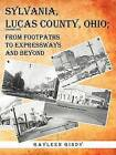 Sylvania, Lucas County, Ohio: From Footpaths to Expressways and Beyond by Gayleen Gindy (Paperback, 2012)