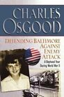 Defending Baltimore Against Enemy Attack: A Boyhood Year During World War II by Charles Osgood (Paperback / softback, 2005)
