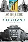 Lost Grand Hotels of Cleveland by Michael C DeAloia (Paperback / softback, 2014)