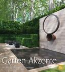 Garten-Akzente von Ulrich Timm und Gary Rogers (2014, Gebundene Ausgabe)