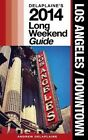 Los Angeles/Downtown: Delaplaine's 2014 Long Weekend Guide by Andrew Delaplaine (Paperback / softback, 2013)