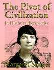 The Pivot of Civilization in Historical Perspective: The Birth Control Classic by Margaret Sanger (Paperback / softback, 2001)