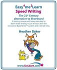 Speed Writing, the 21st Century Alternative to Shorthand: A Training Course with Easy Exercises to Learn Faster Writing in Just 6 Hours with the Innovative Bakerwrite System and Internet Links by Heather Baker (Paperback, 2009)