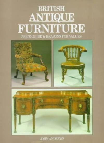 British Antique Furniture: Price Guide and Reasons for Values,John Andrews