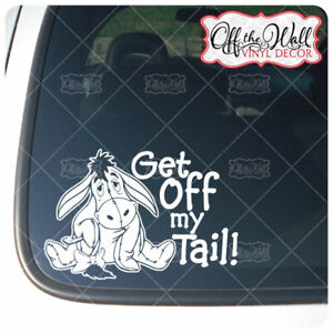 Eeyore-034-Get-Off-My-Tail-034-Vinyl-Decal-Sticker-for-Cars-Trucks-WHITE-ONLY