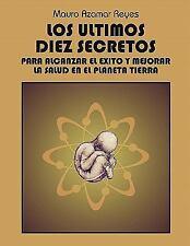 Los Ultimos Diez Secretos : Para Alcanzar el Exito y Mejorar la Salud en el...