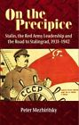 On the Precipice: Stalin, the Red Army Leadership and the Road to Stalingrad , 1931-42 by Peter Mezhiritsky (Paperback, 2014)