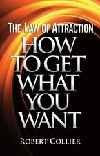The Law Of Attraction: How To Get What You Want: By Robert Collier