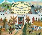 Fairy Tales for Little Folks by Will Moses (Hardback, 2015)