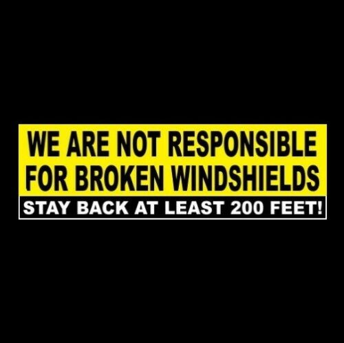 STAY BACK AT LEAST 200 FEET - BROKEN WINDSHIELDS dump truck STICKER 18-wheeler