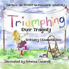 Triumphing Over Tragedy: Overcoming Adversity by Brittany Elizabeth Tew (Paperback / softback, 2012)