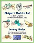 Origami Ooh La La!: Action Origami for Performance and Play by Jeremy Shafer (Paperback / softback)