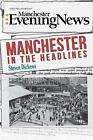 Manchester in the Headlines by Steve Dickens (Paperback, 2015)