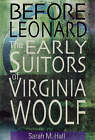 Before Leonard: The Early Suitors of Virginia Woolf by Sarah M. Hall (Hardback, 2005)