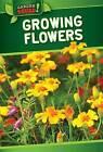 Growing Flowers by William Decker (Hardback, 2015)