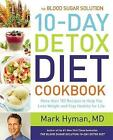The Blood Sugar Solution 10-Day Detox Diet Cookbook: More Than 150 Recipes to Help You Lose Weight and Stay Healthy for Life by Dr. Mark Hyman (Hardback, 2015)