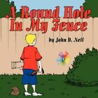 Round Hole in My Fence 9781425995997 by John D. Neff Paperback