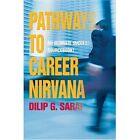 Pathways to Career Nirvana an Ultimate Success Sourcebook 9780595669295 Saraf