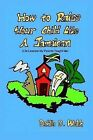 How to Raise Your Child Like a Jamaican (life Lessons My Parents Taught Me) by Dahlia D. Welsh (Paperback, 2007)