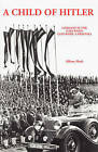 A Child of Hitler: Germany in the Days When God Wore a Swastika by Alfons Heck (Paperback, 1985)