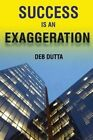 Success Is an Exaggeration by Deb Dutta (Paperback / softback, 2014)