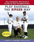 Play Baseball the Ripken Way: The Complete Illustrated Guide to the Fundamentals by Bill Ripken, Jr, Cal Ripken (Paperback / softback, 2005)