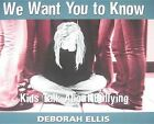 We Want You to Know: Kids Talk about Bullying by Deborah Ellis (Paperback / softback, 2011)