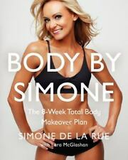 Body By Simone: The 8-Week Total Body Makeover Plan by De La Rue, Simone