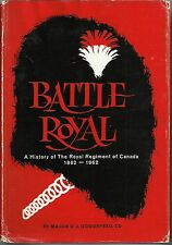 Battle Royal: A History of the Royal Regiment of Canada 1862-1962