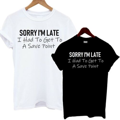 Sorry I/'m Late I Had To Get To Save T Shirt Funny Gaming Gift Present Christmas