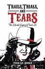 Trails, Trials, and Tears: The Life and Legacy of Texas Lil by Texas Lil Arnold (Paperback / softback, 2013)