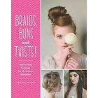 Braids, Buns & Twists: Step-By-Step Tutorials for 82 Fabulous Hairstyles by Christina Butcher (Paperback, 2015)