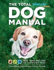 Total Dog Manual (Adopt-a-Pet.com): Meet, Train and Care for Your New Best Frie