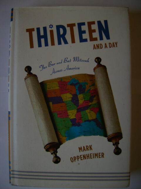 Thirteen and a Day: The Bar and Bat Mitzvah Across America von Mark Oppenheimer
