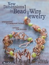 New Dimensions in Bead and Wire Jewelry : Unexpected Combinations, Unique...