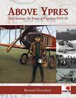 Above Ypres: The German Air Force in Flanders 1914-1918 by Bernard Deneckere (Hardback, 2013)