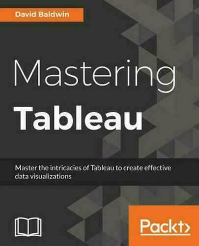 Mastering Tableau By David Baldwin 2016 Trade Paperback For Sale Online Ebay