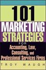 101 Marketing Strategies for Accounting, Law, Consulting, and Professional Services Firms by Troy Waugh (Paperback, 2015)